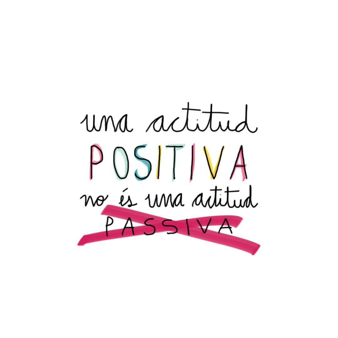 Un actitud positiva no és somiure a tot.